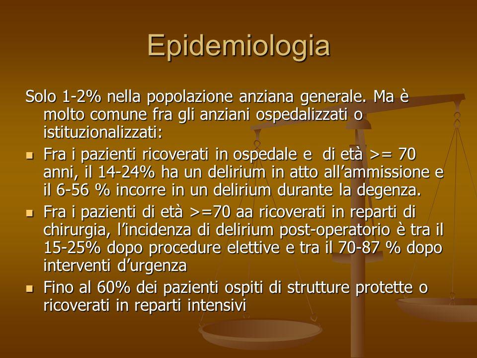27/03/2017 Epidemiologia. Solo 1-2% nella popolazione anziana generale. Ma è molto comune fra gli anziani ospedalizzati o istituzionalizzati:
