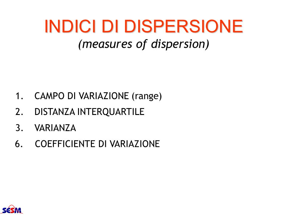 INDICI DI DISPERSIONE (measures of dispersion)