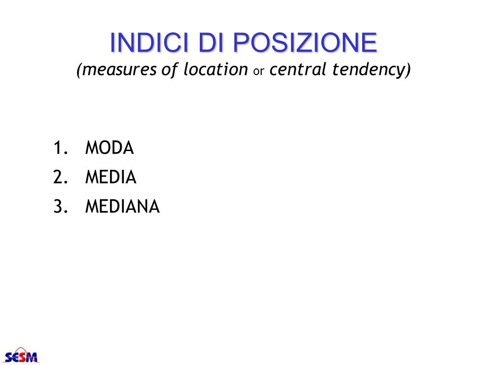 INDICI DI POSIZIONE (measures of location or central tendency)