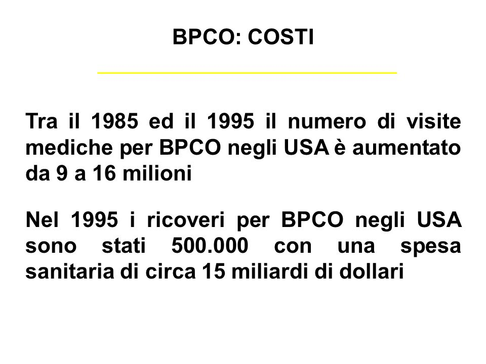 BPCO: COSTITra il 1985 ed il 1995 il numero di visite mediche per BPCO negli USA è aumentato da 9 a 16 milioni.
