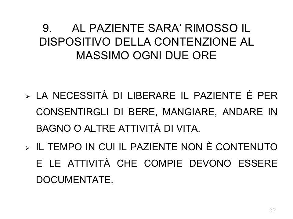 9. AL PAZIENTE SARA' RIMOSSO IL DISPOSITIVO DELLA CONTENZIONE AL MASSIMO OGNI DUE ORE