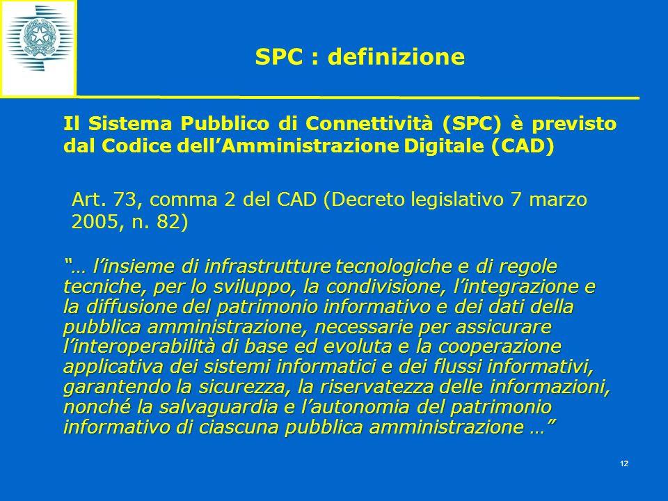 SPC : definizioneIl Sistema Pubblico di Connettività (SPC) è previsto dal Codice dell'Amministrazione Digitale (CAD)