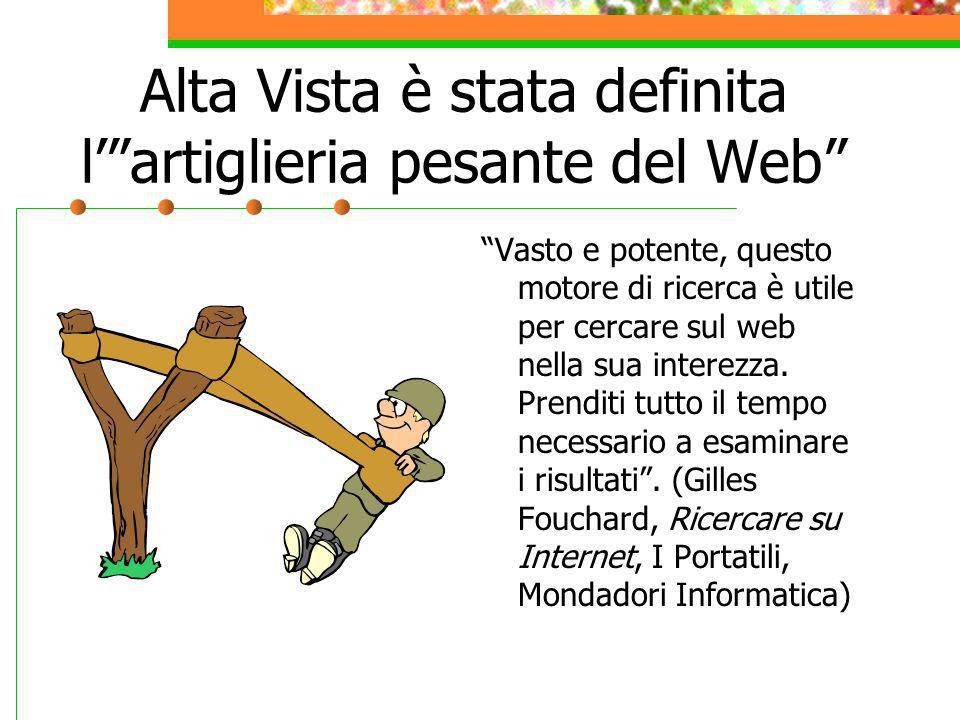 Alta Vista è stata definita l' artiglieria pesante del Web