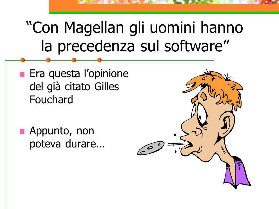 Con Magellan gli uomini hanno la precedenza sul software