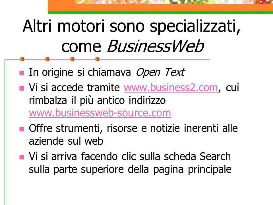 Altri motori sono specializzati, come BusinessWeb