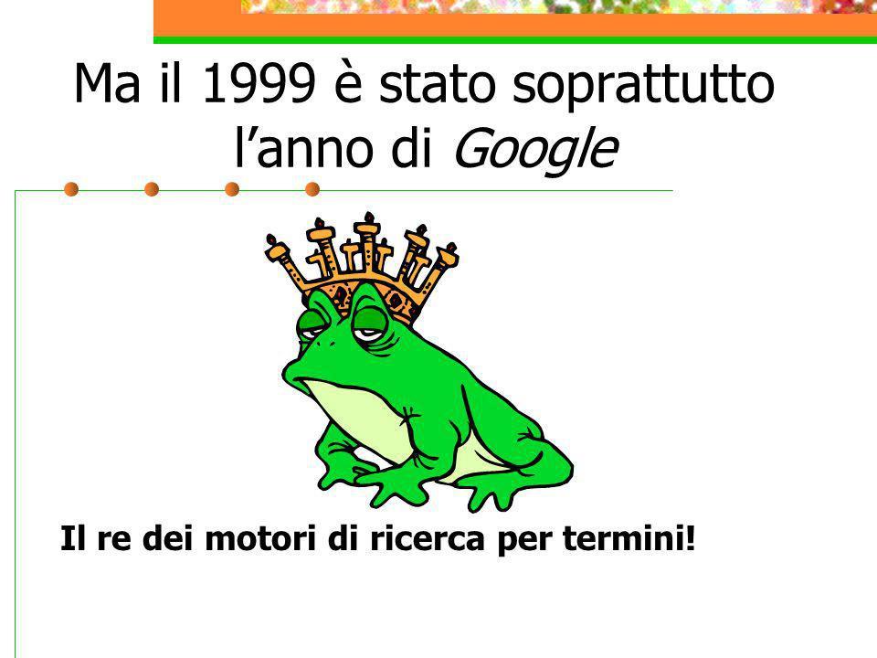 Ma il 1999 è stato soprattutto l'anno di Google