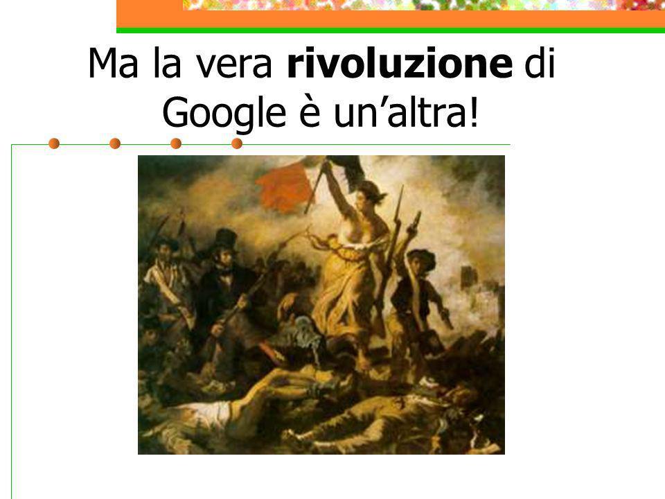 Ma la vera rivoluzione di Google è un'altra!