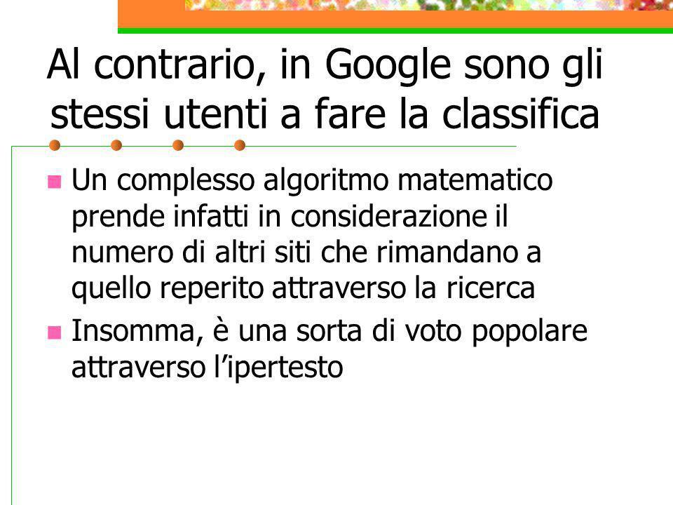 Al contrario, in Google sono gli stessi utenti a fare la classifica