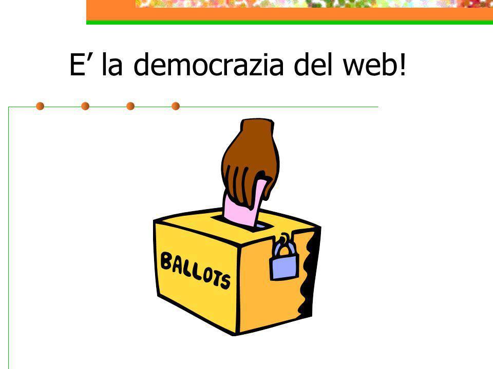 E' la democrazia del web!