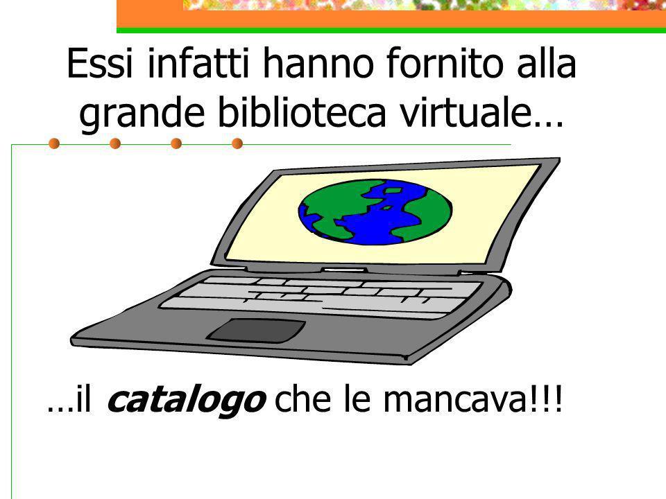 Essi infatti hanno fornito alla grande biblioteca virtuale…