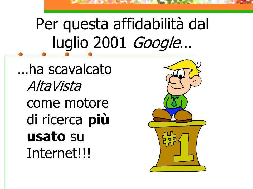 Per questa affidabilità dal luglio 2001 Google…