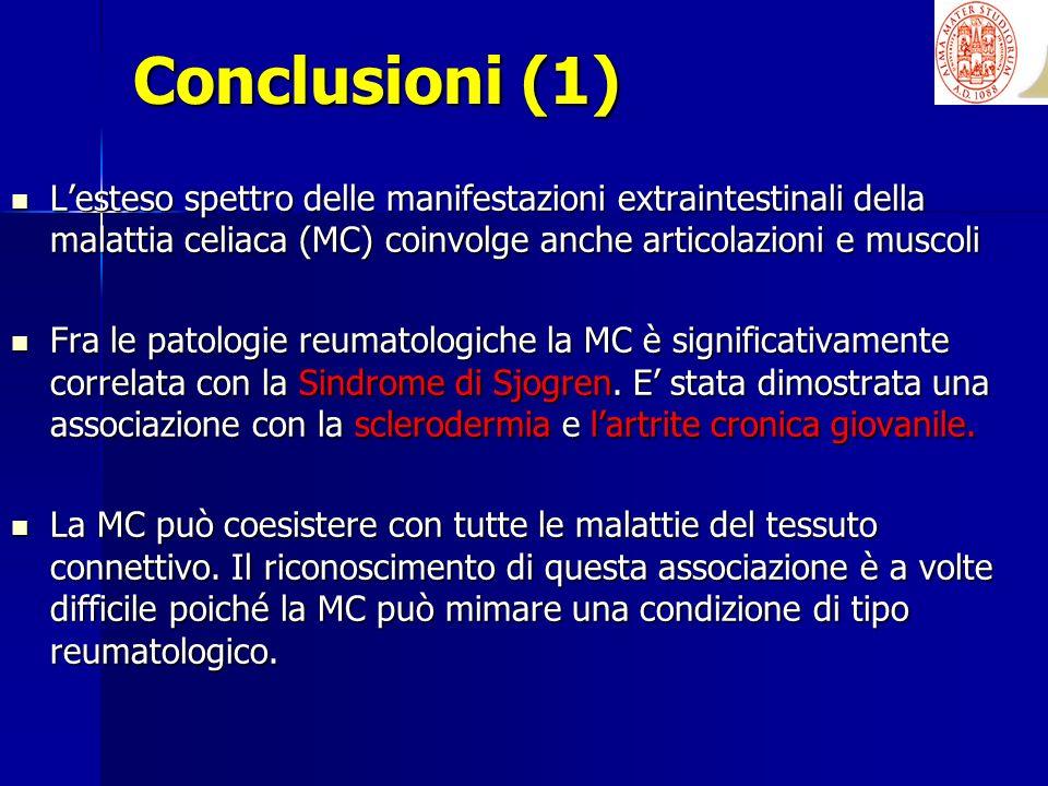 Conclusioni (1)L'esteso spettro delle manifestazioni extraintestinali della malattia celiaca (MC) coinvolge anche articolazioni e muscoli.