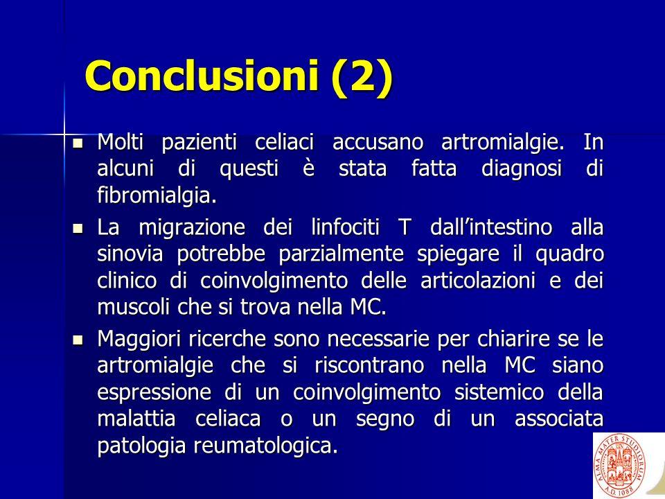 Conclusioni (2)Molti pazienti celiaci accusano artromialgie. In alcuni di questi è stata fatta diagnosi di fibromialgia.