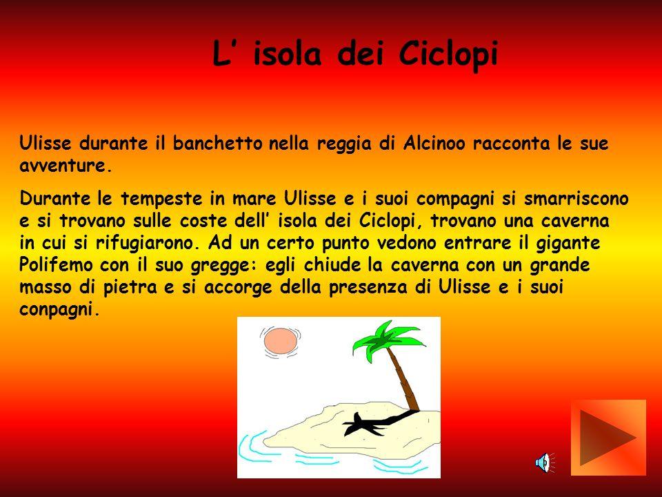 L' isola dei Ciclopi Ulisse durante il banchetto nella reggia di Alcinoo racconta le sue avventure.