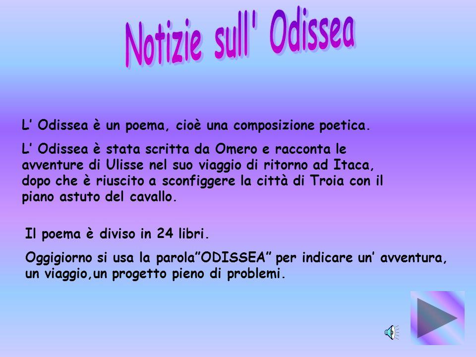 Notizie sull Odissea L' Odissea è un poema, cioè una composizione poetica.