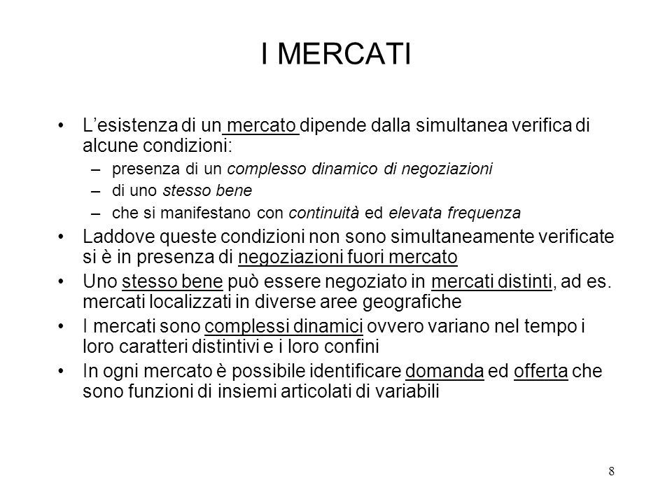 I MERCATI L'esistenza di un mercato dipende dalla simultanea verifica di alcune condizioni: presenza di un complesso dinamico di negoziazioni.