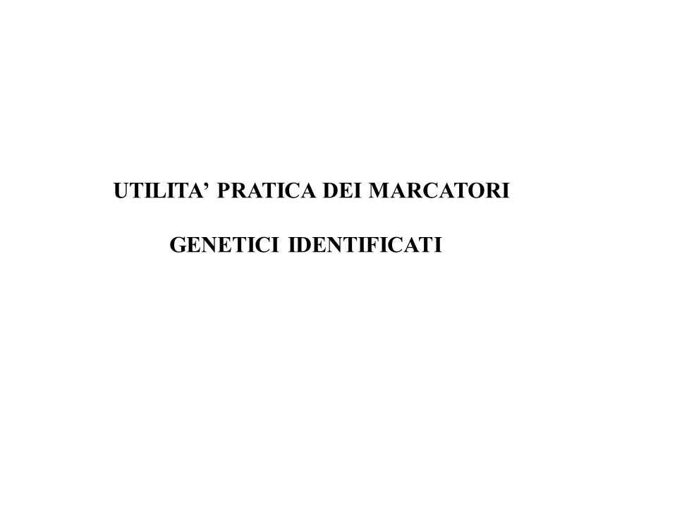 UTILITA' PRATICA DEI MARCATORI GENETICI IDENTIFICATI