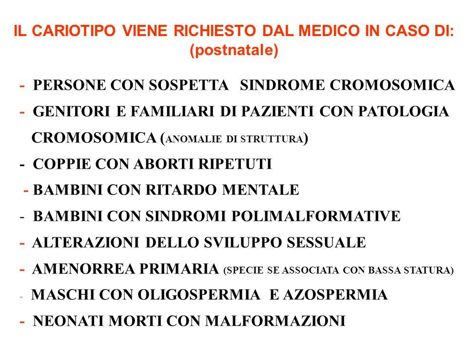 IL CARIOTIPO VIENE RICHIESTO DAL MEDICO IN CASO DI: (postnatale)