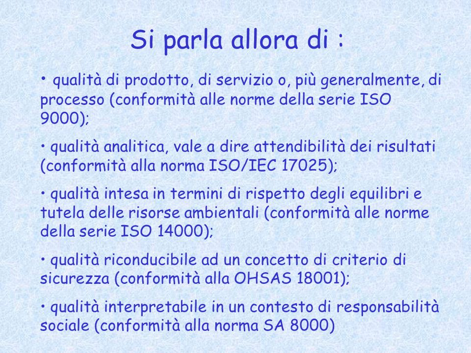Si parla allora di : qualità di prodotto, di servizio o, più generalmente, di processo (conformità alle norme della serie ISO 9000);