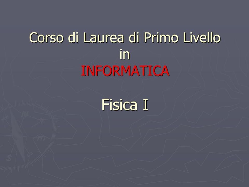Corso di Laurea di Primo Livello in INFORMATICA Fisica I