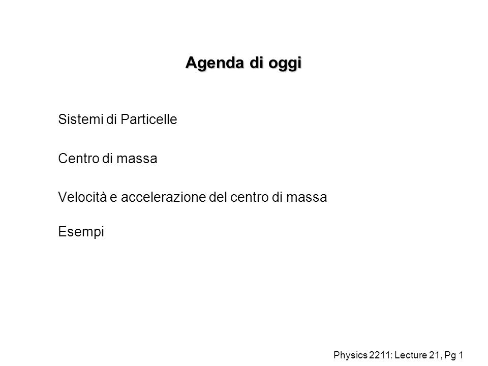 Agenda di oggi Sistemi di Particelle Centro di massa