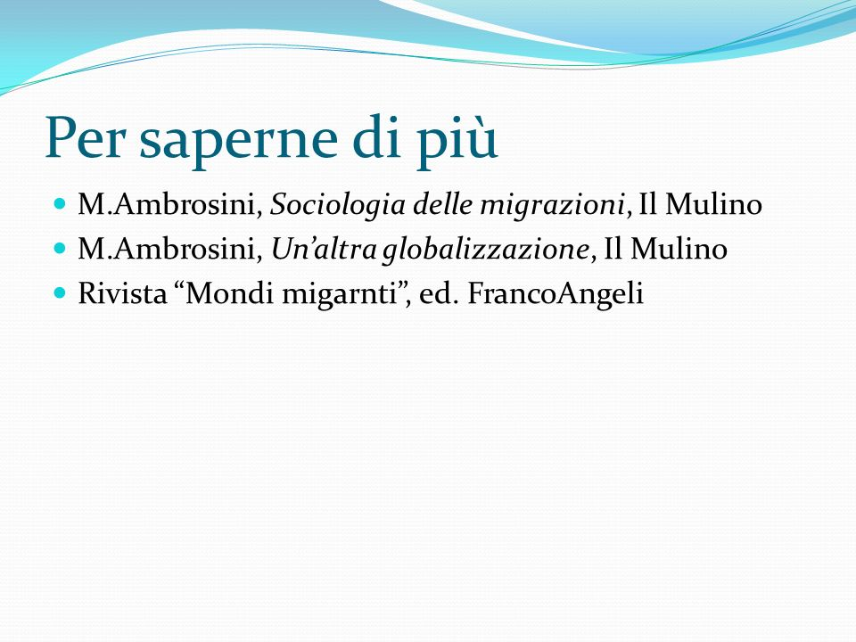 Per saperne di più M.Ambrosini, Sociologia delle migrazioni, Il Mulino