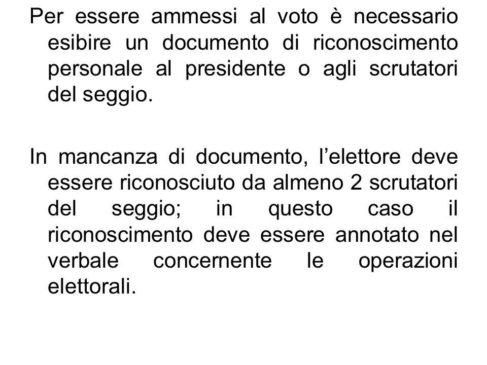 Per essere ammessi al voto è necessario esibire un documento di riconoscimento personale al presidente o agli scrutatori del seggio.