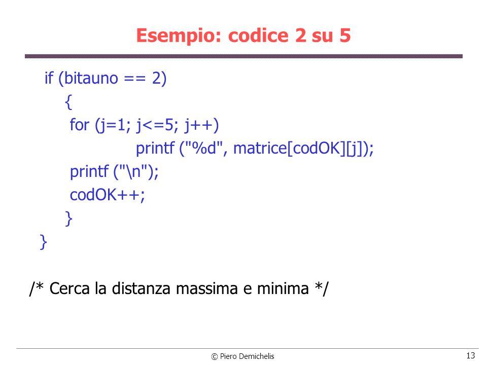 Esempio: codice 2 su 5 if (bitauno == 2) { for (j=1; j<=5; j++)