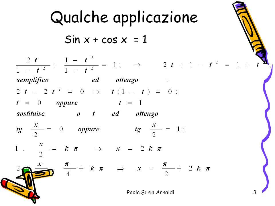 Qualche applicazione Sin x + cos x = 1 Paola Suria Arnaldi