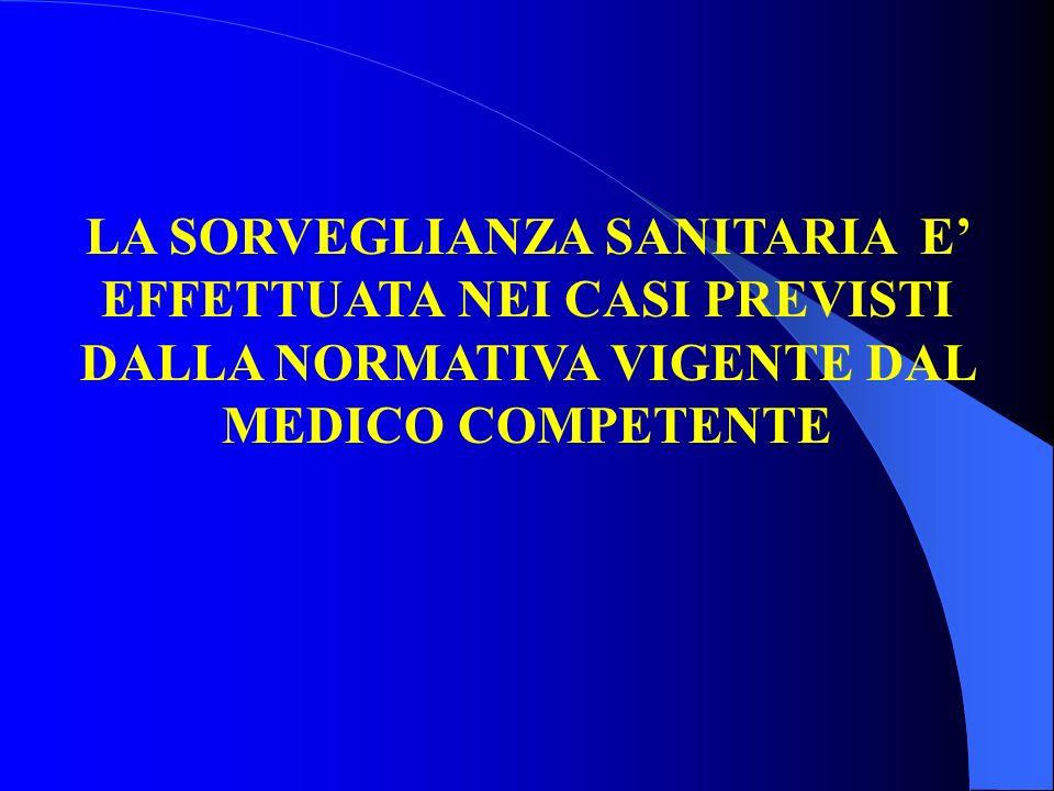 LA SORVEGLIANZA SANITARIA E' EFFETTUATA NEI CASI PREVISTI DALLA NORMATIVA VIGENTE DAL MEDICO COMPETENTE