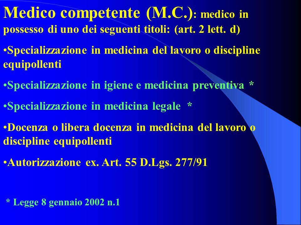 Medico competente (M.C.): medico in possesso di uno dei seguenti titoli: (art. 2 lett. d)