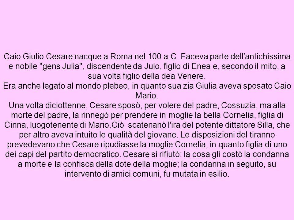 Caio Giulio Cesare nacque a Roma nel 100 a. C