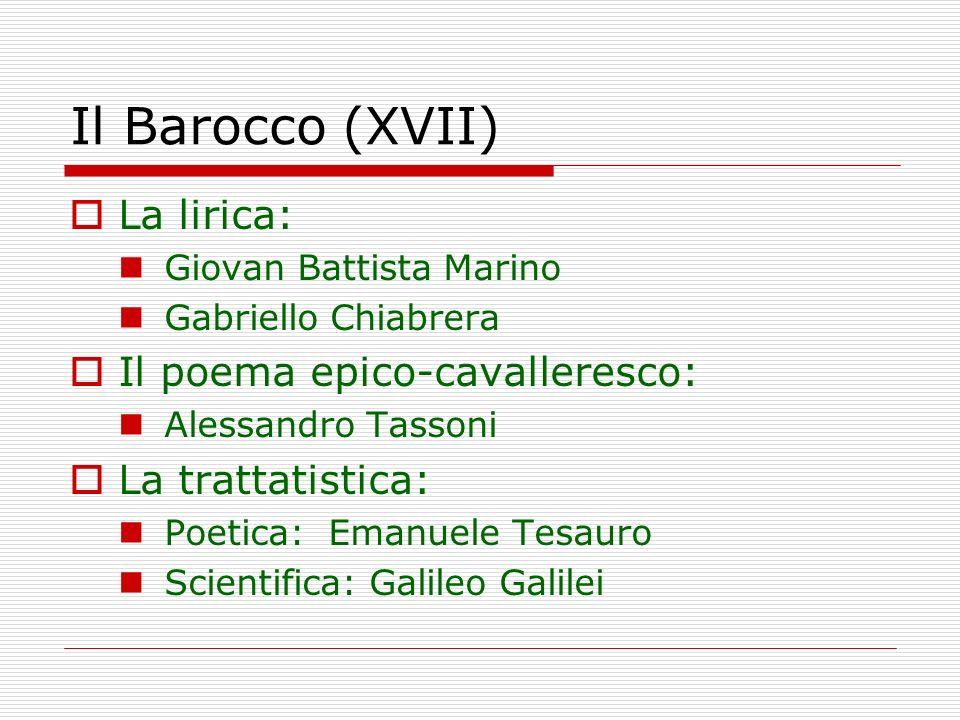 Il Barocco (XVII) La lirica: Il poema epico-cavalleresco: