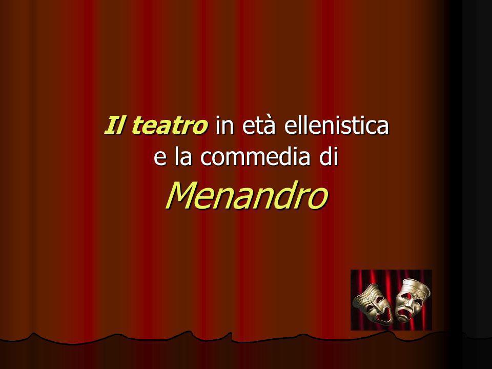 Il teatro in età ellenistica e la commedia di