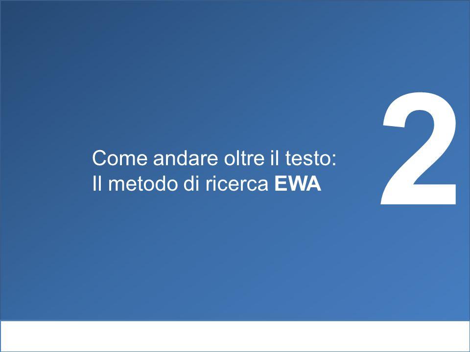 2 Come andare oltre il testo: Il metodo di ricerca EWA