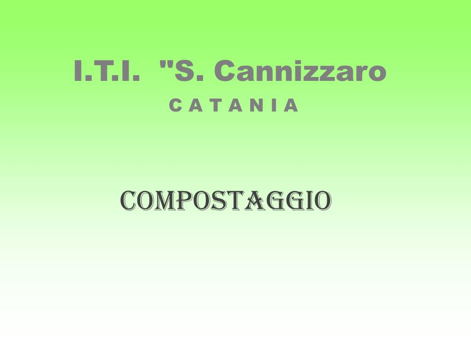 I.T.I. S. Cannizzaro C A T A N I A COMPOSTAGGIO