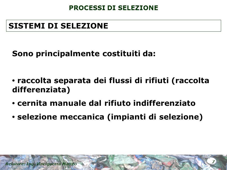 SISTEMI DI SELEZIONE Sono principalmente costituiti da: • raccolta separata dei flussi di rifiuti (raccolta differenziata)