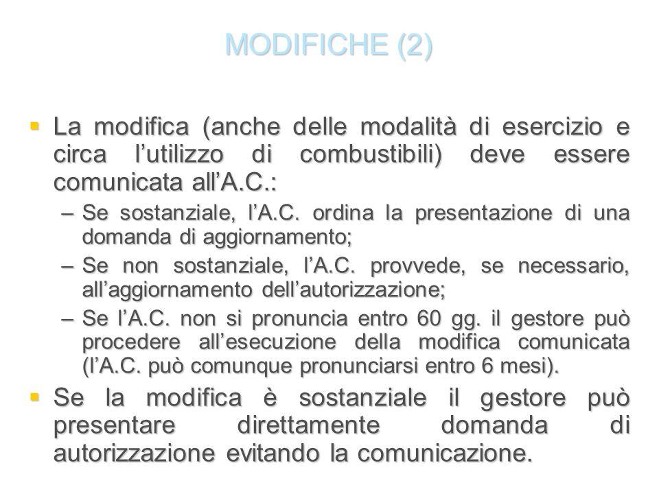 MODIFICHE (2) La modifica (anche delle modalità di esercizio e circa l'utilizzo di combustibili) deve essere comunicata all'A.C.: