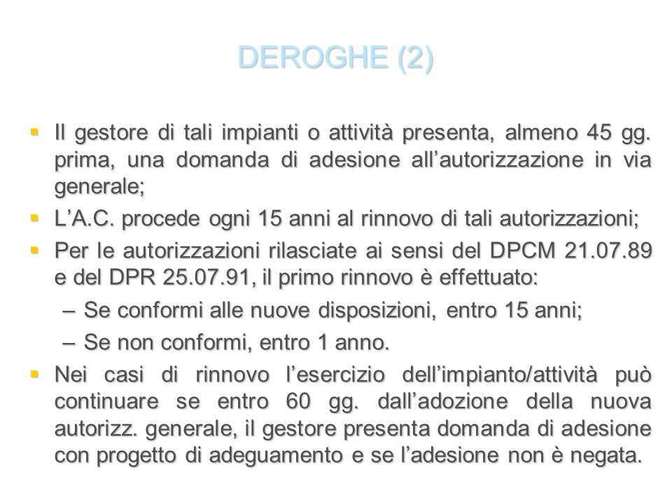DEROGHE (2) Il gestore di tali impianti o attività presenta, almeno 45 gg. prima, una domanda di adesione all'autorizzazione in via generale;