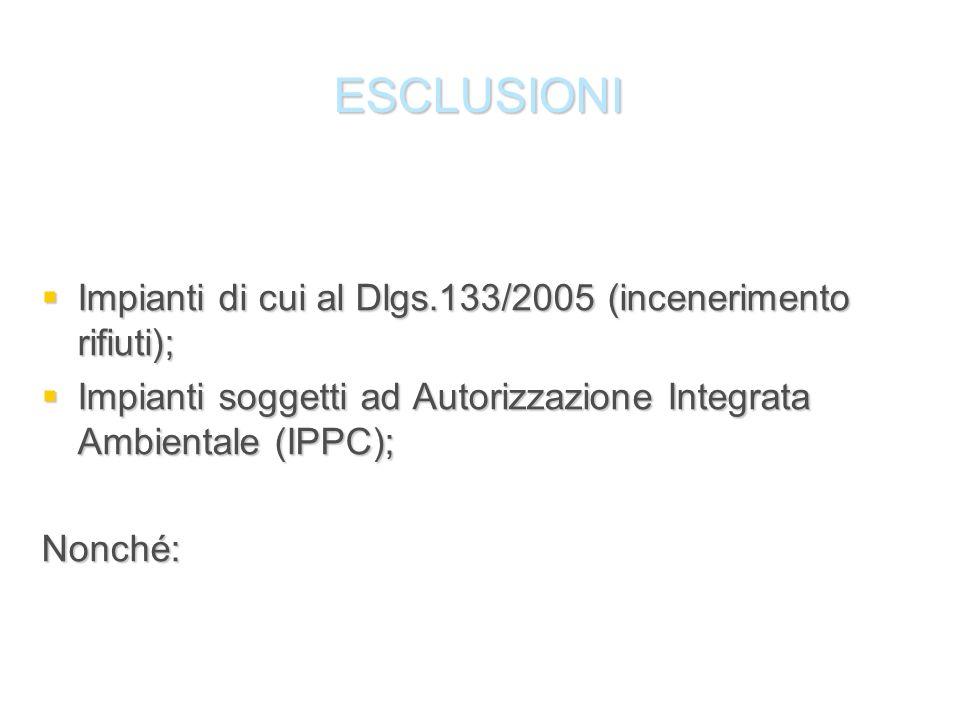 ESCLUSIONI Impianti di cui al Dlgs.133/2005 (incenerimento rifiuti);