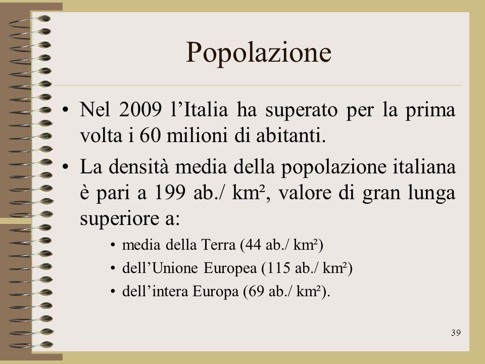 Popolazione Nel 2009 l'Italia ha superato per la prima volta i 60 milioni di abitanti.
