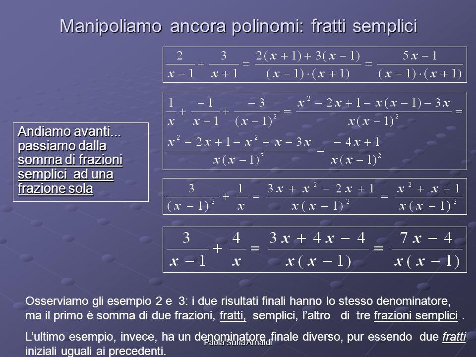 Manipoliamo ancora polinomi: fratti semplici