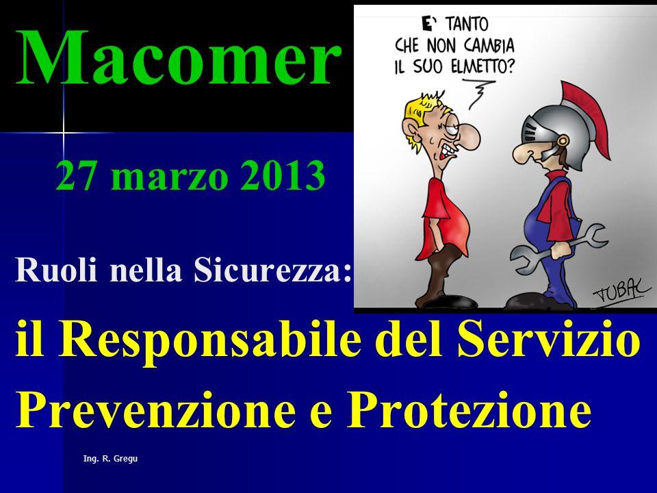 Macomer 27 marzo 2013 Ruoli nella Sicurezza: il Responsabile del Servizio Prevenzione e Protezione