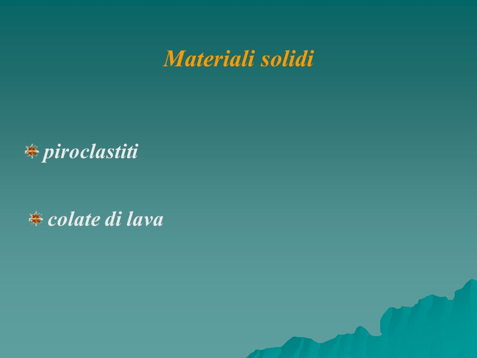Materiali solidi piroclastiti colate di lava