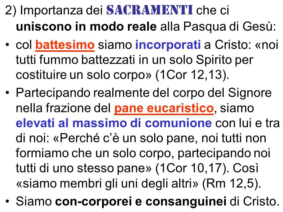 2) Importanza dei sacramenti che ci uniscono in modo reale alla Pasqua di Gesù: