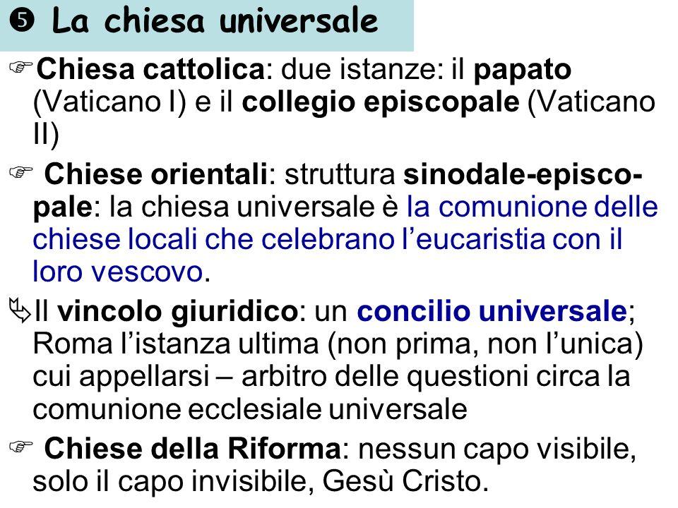  La chiesa universale Chiesa cattolica: due istanze: il papato (Vaticano I) e il collegio episcopale (Vaticano II)