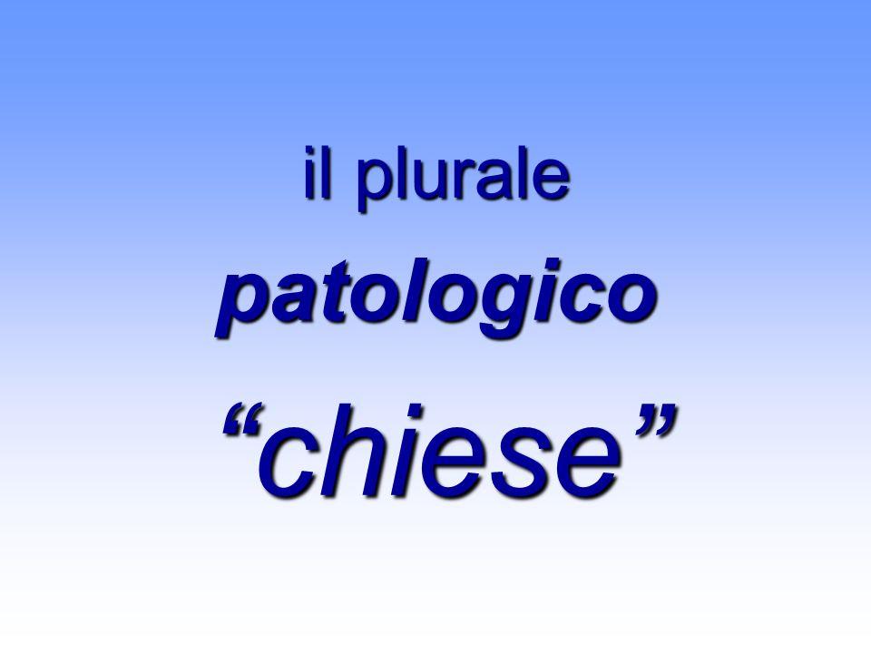 il plurale patologico chiese