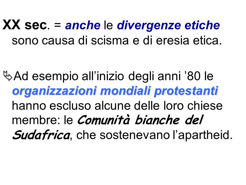 XX sec. = anche le divergenze etiche sono causa di scisma e di eresia etica.