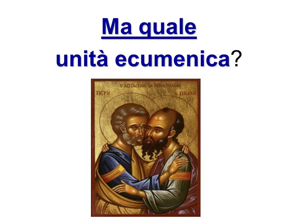 Ma quale unità ecumenica