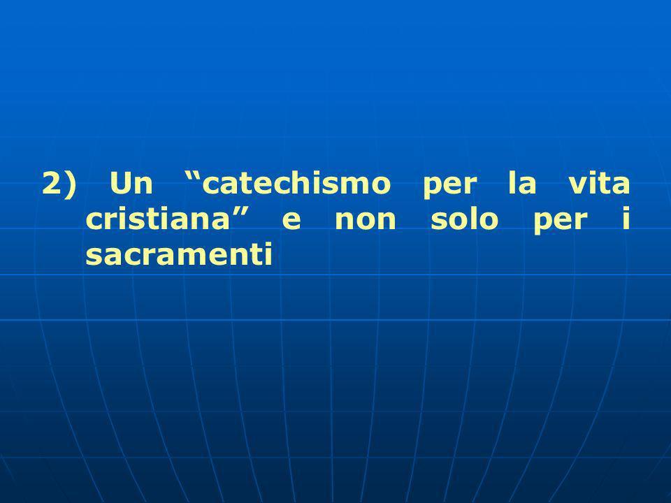 2) Un catechismo per la vita cristiana e non solo per i sacramenti